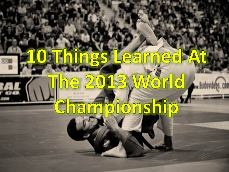 10 Things Learned At The 2013 Jiu Jitsu World Championship