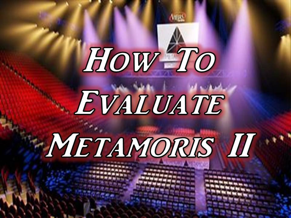 How To Evaluate Metamoris II