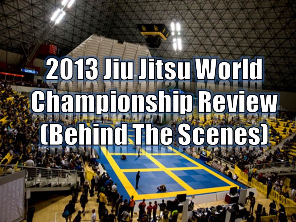World Jiu Jitsu Championship 2013 Review (Behind The Scenes)