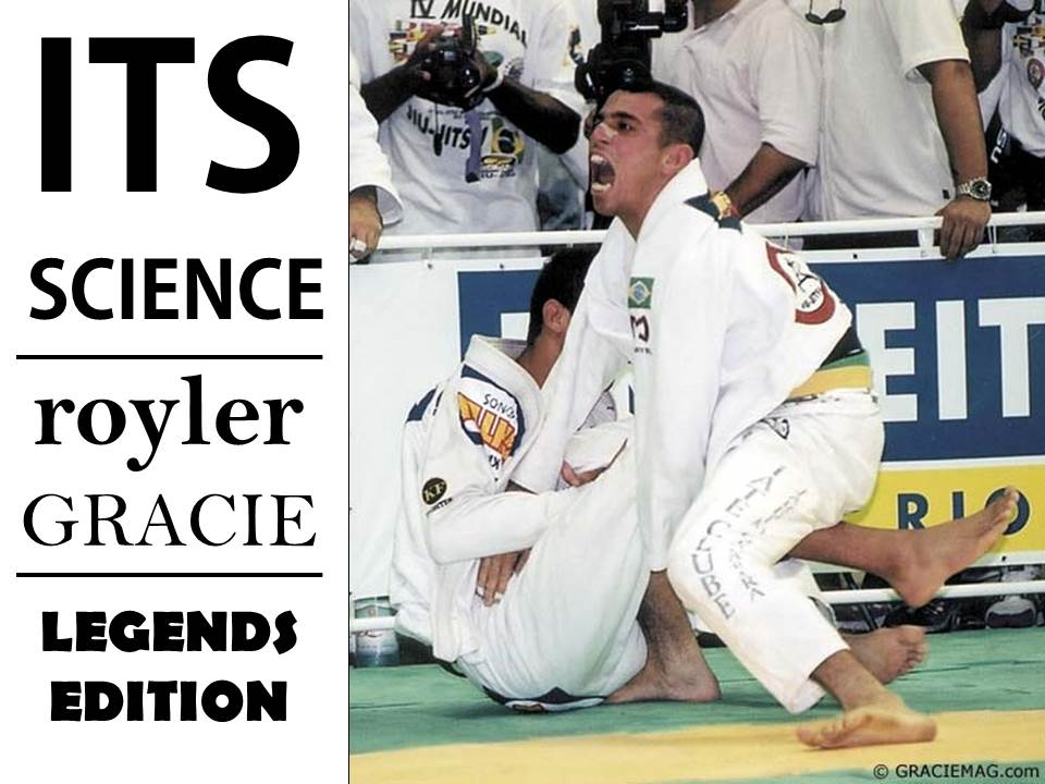 It's Science: Royler Gracie (Legends Edition)